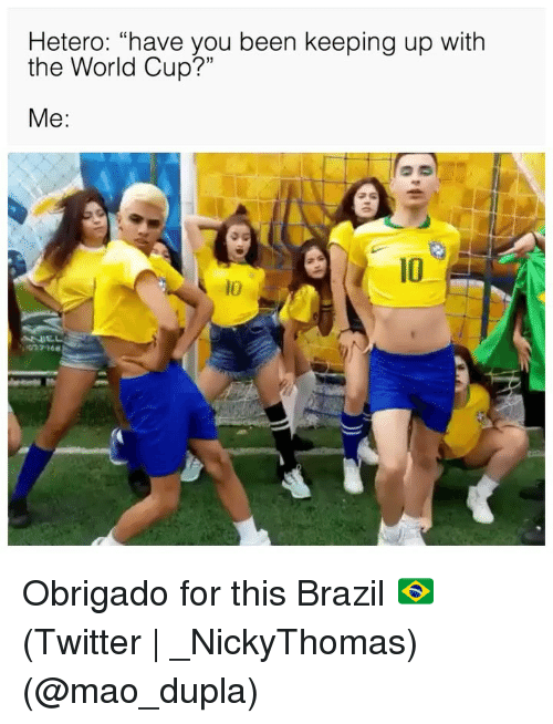 """Twitter, World Cup, and Brazil: Hetero: """"have you been keeping up with  the World Cup?""""  Me:  10  10  NUE  077966 Obrigado for this Brazil 🇧🇷 (Twitter 