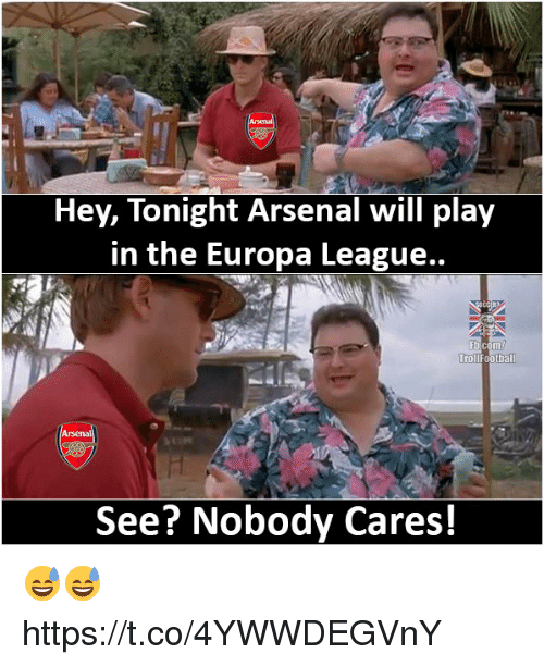 Trollings: Hev, lonight Arsenal will plaV  in the Europa League..  Troll  football  Arsenal  See? Nobody Cares! 😅😅 https://t.co/4YWWDEGVnY