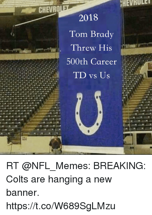 Indianapolis Colts, Football, and Memes: HEVRULE  2018  Tom Brady  Threw His  500th Career  TD vs Us RT @NFL_Memes: BREAKING: Colts are hanging a new banner. https://t.co/W689SgLMzu