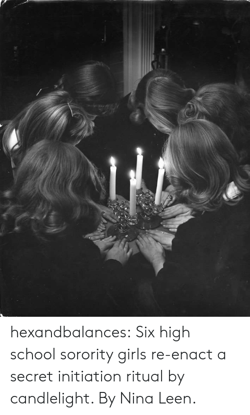 Girls, School, and Target: hexandbalances:  Six high school sorority girls re-enact a secret initiation ritual by candlelight. By Nina Leen.