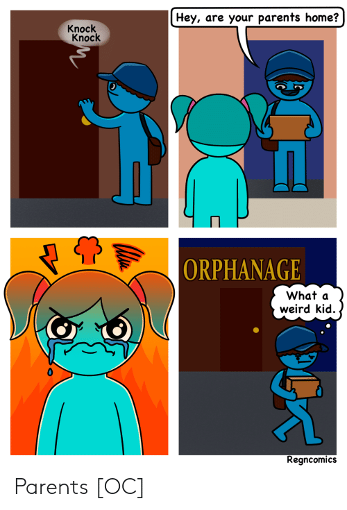 orphanage: Hey, are your parents home?  Knock  Knock  ORPHANAGE  What a  weird kid.  Regncomics Parents [OC]