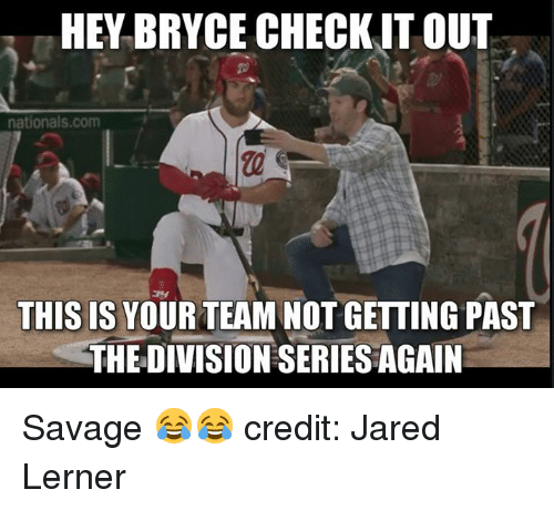 Mlb, Savage, and The Division: HEY BRYCE CHECKIT OUT  2  nationals.com  THIS IS YOUR TEAM NOT GETTING PAST  THE DIVISION SERIES AGAIN Savage 😂😂  credit: Jared Lerner