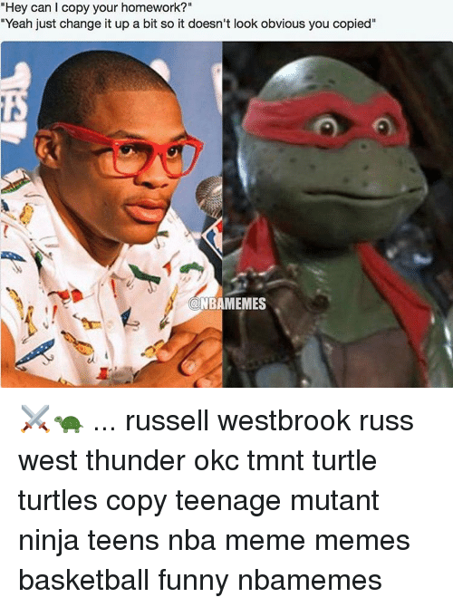 "Basketball Funny: ""Hey can l copy your homework?""  ""Yeah just change it up a bit so it doesn't look obvious you copied""  NBAMEMES ⚔🐢 ... russell westbrook russ west thunder okc tmnt turtle turtles copy teenage mutant ninja teens nba meme memes basketball funny nbamemes"