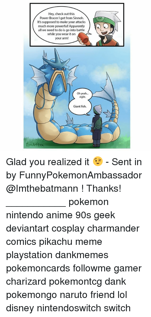Nintendoswitch: Hey, check out this  Power Bracer I got from Sinnoh.  It's supposed to make your attacks  much more powerful! Apparently  all we need to do is go into battle  while you wear it on  your arm!  Oh yea...  right.  Giant fish  Epickrifex Glad you realized it 😉 - Sent in by FunnyPokemonAmbassador @Imthebatmann ! Thanks! ___________ pokemon nintendo anime 90s geek deviantart cosplay charmander comics pikachu meme playstation dankmemes pokemoncards followme gamer charizard pokemontcg dank pokemongo naruto friend lol disney nintendoswitch switch
