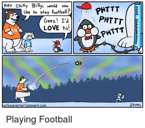 Football, Love, and Comics: Hey Chilly Billy, would you  like to play footbal?  PHTTT  ee乙  LOVE to!  oBPHTTT  2  airbearentertainment.com  Stines