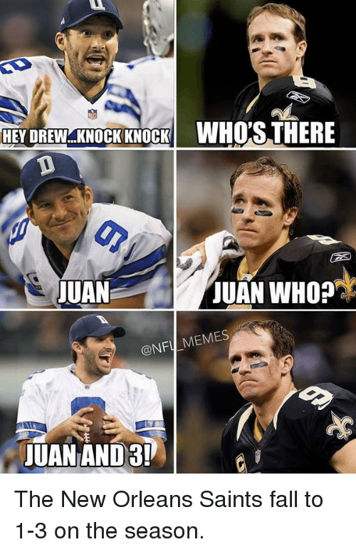 New Orleans Saints: HEY DREW KNOCK KNOCK  WHO'S THERE  JUAN  JUAN WHO?  ONF  MEMES  JUAN AND 3! The New Orleans Saints fall to 1-3 on the season.