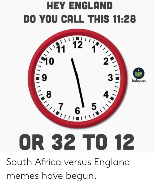Africa: HEY ENGLAND  DO YOU CALL THIS 11:28  12  11  10  RUGBY  MEMES  Instagram  7  5  6  OR 32 TO 12 South Africa versus England memes have begun.