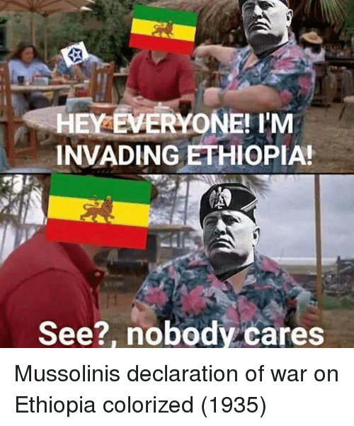 see nobody cares: HEY EVERYONE! 'M  INVADING ETHIOPIA!  See?, nobody cares Mussolinis declaration of war on Ethiopia colorized (1935)