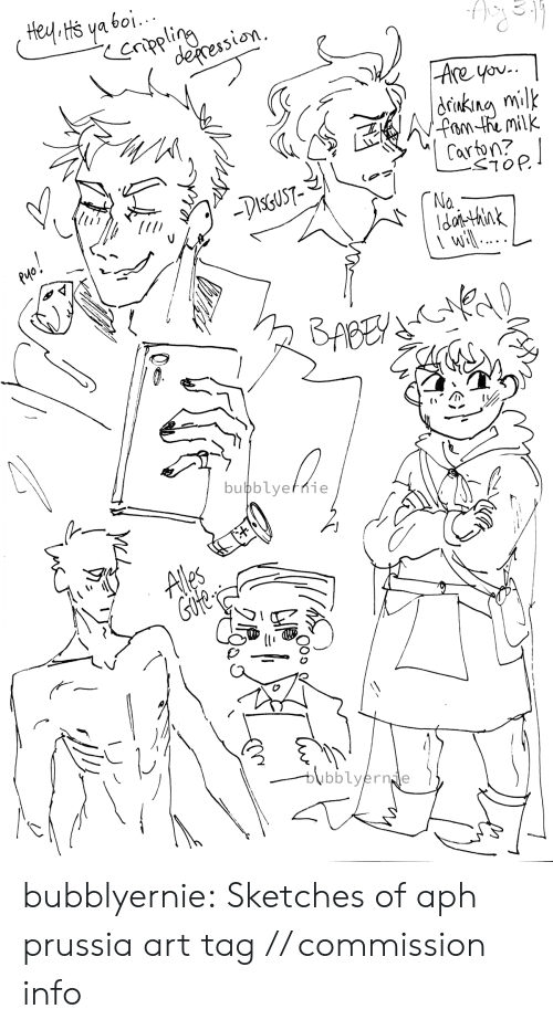 Prussia: Hey Hs ya boi.  enpling  deression  |Are yov..  ukng milk  fam te milk  Carton?  -DisGUST-  ГNa.  dothnk  \ wil ...  BABEY  bubblyefnie  Ales  Gfe  bubblyernde bubblyernie: Sketches of aph prussia art tag // commission info
