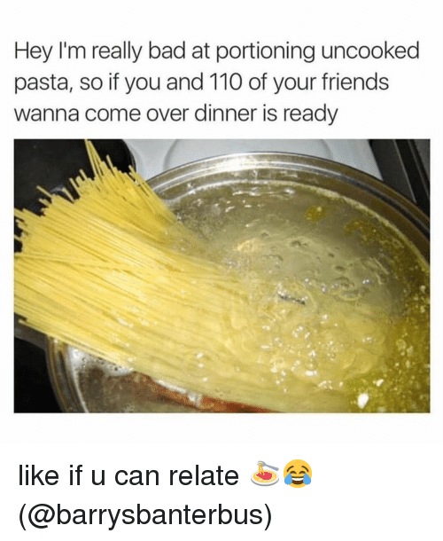Andrew Bogut, Bad, and Come Over: Hey I'm really bad at portioning uncooked  pasta, so if you and 110 of your friends  wanna come over dinner is ready like if u can relate 🍝😂 (@barrysbanterbus)