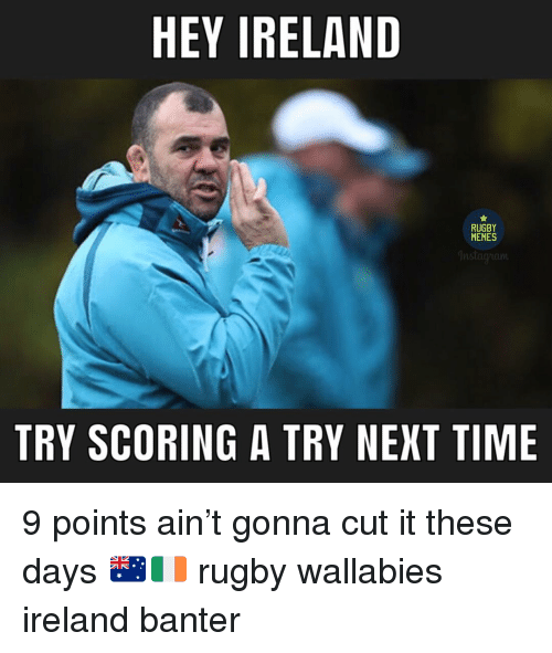 Instagram, Memes, and Ireland: HEY IRELAND  RUGBY  MEMES  Instagram  TRY SCORING A TRY NEXT TIME 9 points ain't gonna cut it these days 🇦🇺🇮🇪 rugby wallabies ireland banter