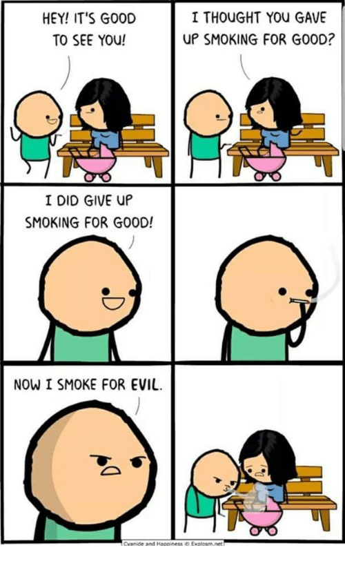Smoking, Evil, and Thought: HEY! IT'S G0OD  TO SEE YOu!  I THOUGHT YOU GAVE  UP SMOKING FOR GO0D?  I DID GIVE UP  SMOKING FOR GO0D!  NOW I SMOKE FOR EVIL