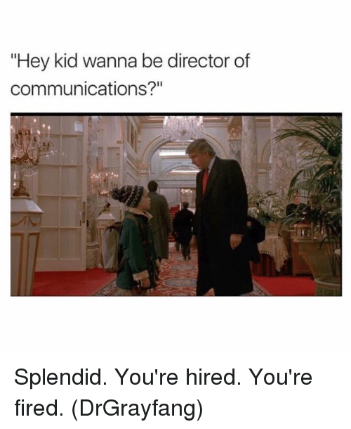 """Kid, Director, and Hey: """"Hey kid wanna be director of  communications?"""" Splendid. You're hired. You're fired. (DrGrayfang)"""