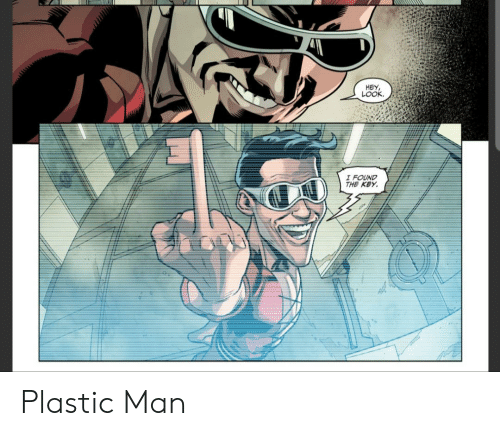 the key: HEY,  LOOK  I FOUND  THE KEY Plastic Man