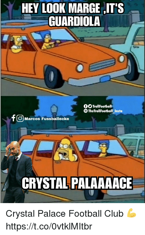 Club, Football, and Memes: HEY LOOK MARGE IT'S  GUARDIOLA  OTrollFootball  TheTrollFootball Insta  O Marcos Fussballecke  CRYSTAL PALAAAACE Crystal Palace Football Club 💪 https://t.co/0vtklMItbr
