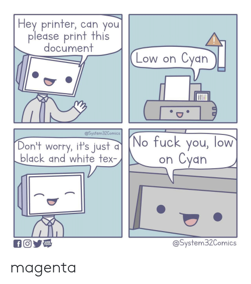 Fuck You, Black, and Black and White: Hey printer, can you  please print this  document  Cyan  Low on  @System32Comics  (No fuck you, low  Cyan  Don't worry, it's just d  black and white tex-  on  @System32Comics  f  WEB  TOON magenta