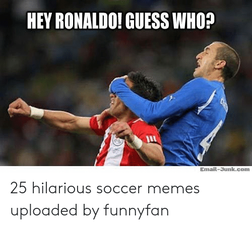 Hey Ronaldo: HEY RONALDO! GUESS WHO?  Email-Junk.com 25 hilarious soccer memes uploaded by funnyfan