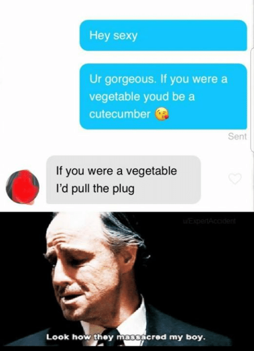 Sexy, Gorgeous, and Humans of Tumblr: Hey sexy  Ur gorgeous. If you were a  vegetable youd be a  cutecumber  Sent  If you were a vegetable  I'd pull the plug  Look how they massacred my boy