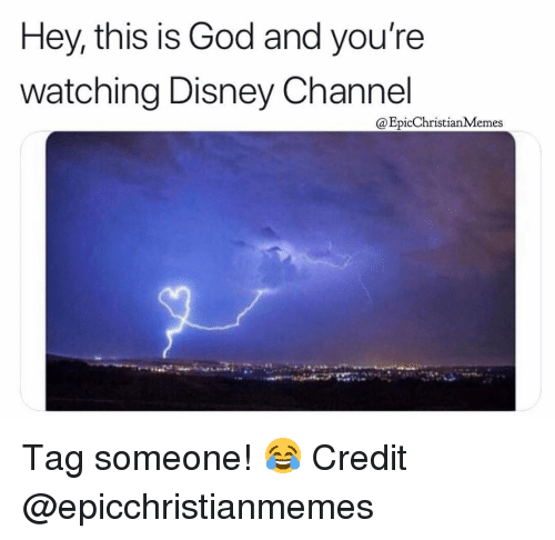 Christian Memes: Hey, this is God and you're  watching Disney Channel  @EpicChristianMemes Tag someone! 😂 Credit @epicchristianmemes