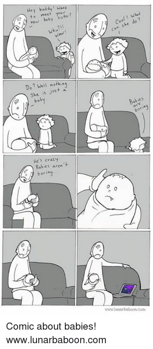 Ÿ˜': Hey Want  to meet  sister?  new baby wha?  Want  Do? Well a  She is just baby  He's crazy  Babies aren  boring  A can she do 7  y tes  46 whwwlunarbaboon coin Comic about babies! www.lunarbaboon.com