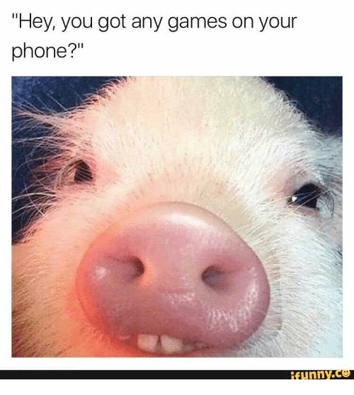 "You Got Any Games On Your Phone: ""Hey, you got any games on your  phone?""  funny.ce"