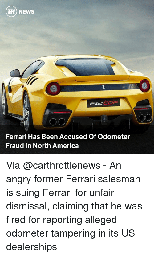 tampering: HH) NEWS  Ferrari Has Been Accused Of Odometer  Fraud In North America Via @carthrottlenews - An angry former Ferrari salesman is suing Ferrari for unfair dismissal, claiming that he was fired for reporting alleged odometer tampering in its US dealerships