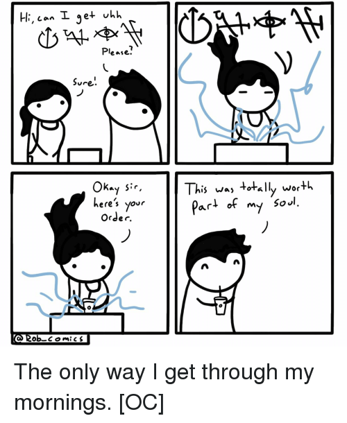 Comics, Can, and Order: Hi, can I get uhh  Please?  here's your  order.  This , totywor+h  Pari of my soJl  2obc omics The only way I get through my mornings. [OC]