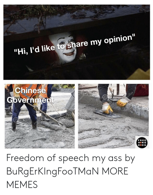 "Chinese: ""Hi, I'd like to share my opinion""  Chinese  Government  ime  dren  FREE  H N G  кeOG, Freedom of speech my ass by BuRgErKIngFooTMaN MORE MEMES"