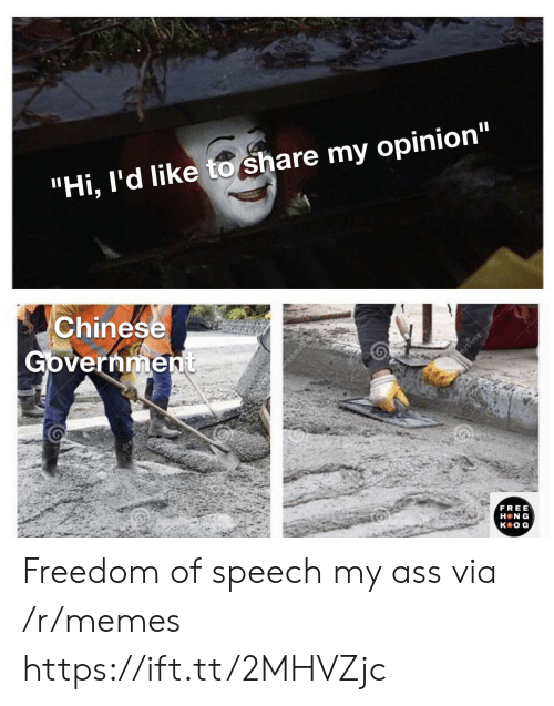 "Chinese: ""Hi, I'd like to share my opinion""  Chinese  Government  ime  dren  FREE  H N G  кeOG, Freedom of speech my ass via /r/memes https://ift.tt/2MHVZjc"