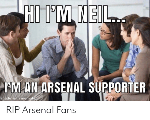 Arsenal, Soccer, and Rip: HI I'M NEIL  IM AN ARSENAL SUPPORTER  made with mematic RIP Arsenal Fans
