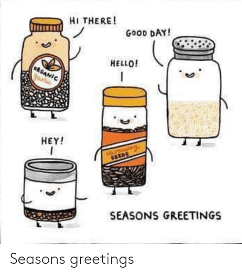 Seasons: HI THERE!  GOOD DAY!  HELLO!  ORGANIC  garlis  HEY!  SEEDS  SEASONS GREETINGS Seasons greetings