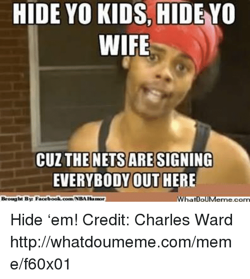 Facebook, Meme, and Nba: HIDE YO KIDS, HIDE YO  WIFE  CUZ THE NETS ARE SIGNING  EVERYBODY OUT HERE  What IolM  corn  Brought BA Facebook.com  WNBA Humor Hide 'em!