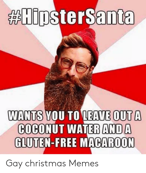 Gay Christmas Memes:  #HiDSRTSanta  WANTS  YOU TO LEAVE OUTA  COCONUT WATER AND A  GLUTEN-FREE MACAROON Gay christmas Memes