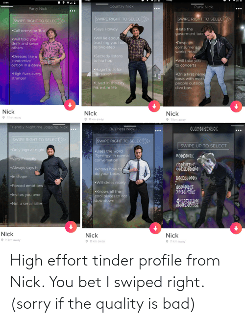 Effort: High effort tinder profile from Nick. You bet I swiped right. (sorry if the quality is bad)