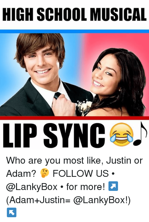 Justine: HIGH SCHOOL MUSICAL  LIP SYNC Who are you most like, Justin or Adam? 🤔 FOLLOW US • @LankyBox • for more! ↗️ (Adam+Justin= @LankyBox!) ↖️