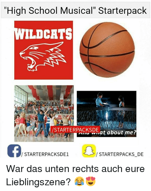 "High School Musical, Memes, and School: ""High School Musical"" Starterpack  WILDCATS  at about  me?  STARTERPACKSDE1  STARTERPACKS DE War das unten rechts auch eure Lieblingszene? 😂😍"