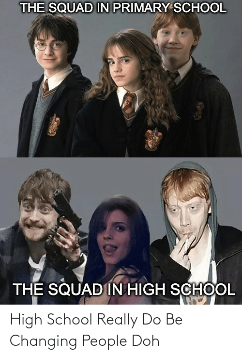 high school: High School Really Do Be Changing People Doh
