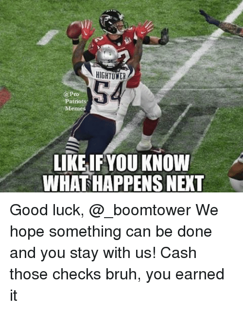 Pro Patriots: HIGHTOWER  @Pro  Patriot  Mem  LIKE IF YOU KNOW  WHAT HAPPENS NEXT Good luck, @_boomtower We hope something can be done and you stay with us! Cash those checks bruh, you earned it