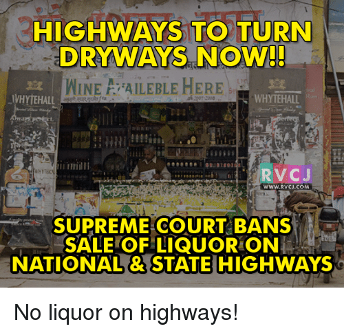 Memes, Supreme Court, and 🤖: HIGHWAYS TO TURN  DRY WAYS NOW!!  WINE A AILEBLE HERE  JWHYTEHALL  WHYTEHALL  RV CJ  WWW. RVCU.COM  SUPREME COURT BANS  SALE OF LIQUOR ON  NATIONAL STATE HIGHWAYS No liquor on highways!