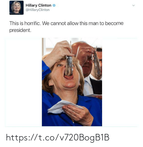 Become: Hillary Clinton  @HillaryClinton  This is horrific. We cannot allow this man to become  president. https://t.co/v720BogB1B