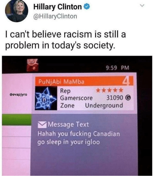 mamba: Hillary ClintonC  @HillaryClinton  I can't believe racism is still a  problem in today's society  9:59 PM  PuNjAbi MaMba  Rep  Gamerscore 31090 O  Zone Underground  @evapjyro  Message Text  Hahah you fucking Canadian  go sleep in your igloo
