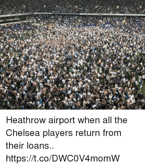 Chelsea, Soccer, and Loans: HINDER ARMEUR Heathrow airport when all the Chelsea players return from their loans.. https://t.co/DWC0V4momW