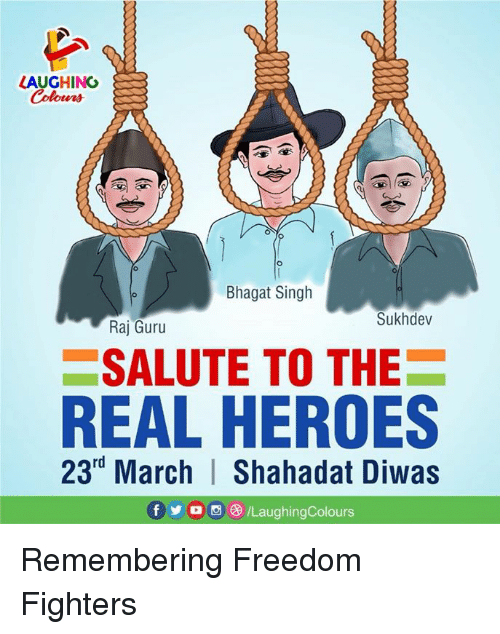 the real heroes: HING  Colours  Bhagat Singh  Sukhdev  Raj Guru  SALUTE TO THE  REAL HEROES  23rd March | Shahadat Diwas  f步。画e) /LaughingColours Remembering Freedom Fighters