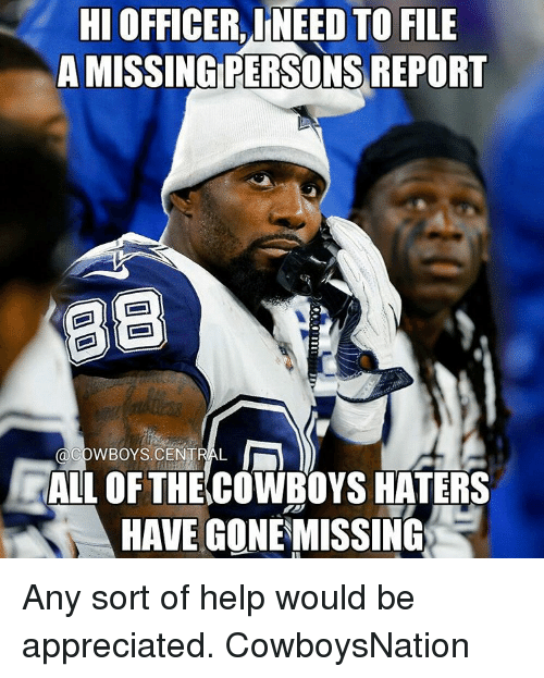 Missing Person: HIOFFICERILNEED TO FILE  A MISSING PERSONS REPORT  BB  @COWBOYS CENTRAL  ALL OF THE COWBOYS HATERS  HAVE GONE MISSING Any sort of help would be appreciated. CowboysNation