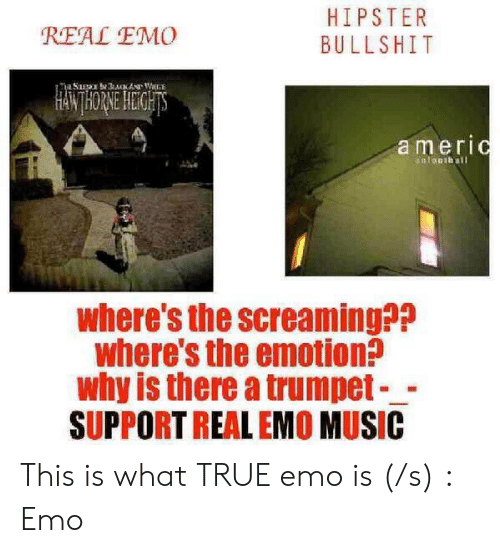 Emo Band Memes: HIPSTER  BULLSHIT  REAL EMO  ameriC  anlouthall  where's the screaming??  Where's the emotion:  why is there a trumpet-  SUPPORT REAL EMO MUSIC This is what TRUE emo is (/s) : Emo