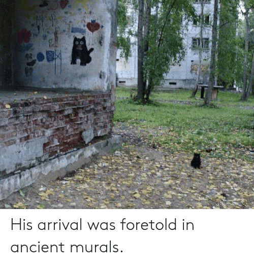 Arrival: His arrival was foretold in ancient murals.