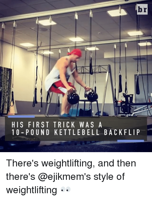 weightlifter: HIS FIRST TRICK WAS A  10 POUND KETTLE BELL BACK FLIP There's weightlifting, and then there's @ejikmem's style of weightlifting 👀