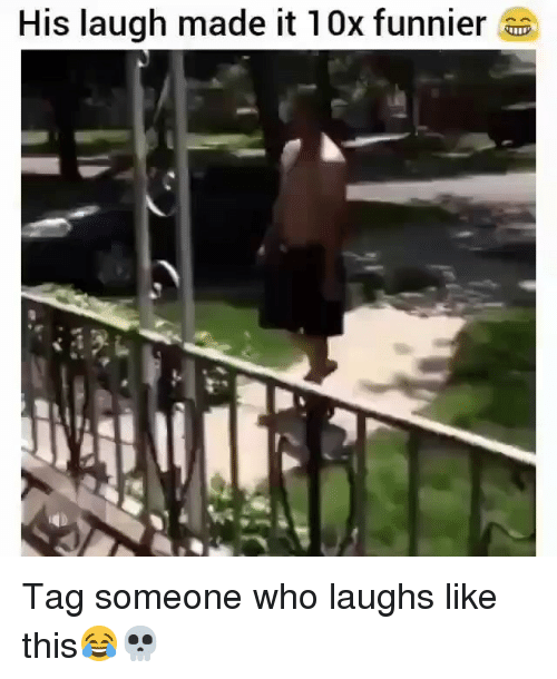 Tag Someone Who: His laugh made it 10x funnier Tag someone who laughs like this😂💀