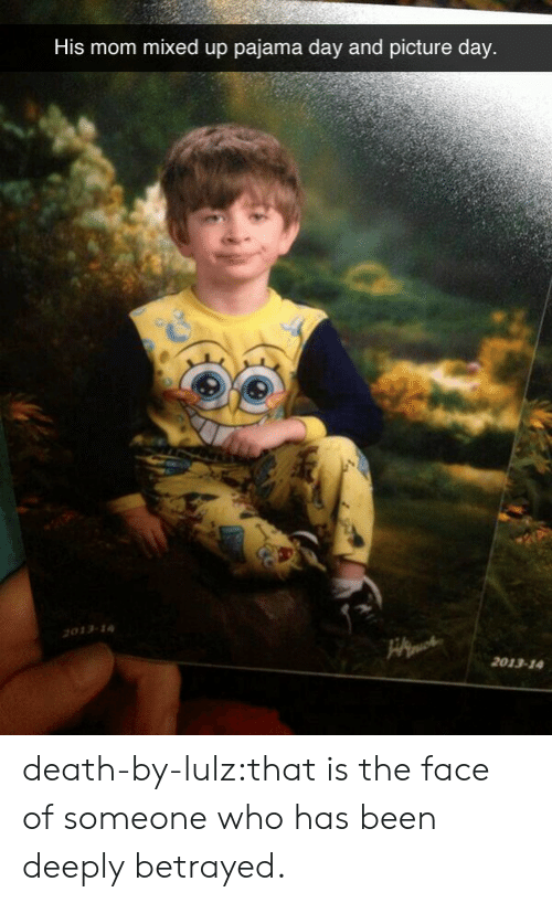 Tumblr, Blog, and Death: His mom mixed up pajama day and picture day  033-  2013-14 death-by-lulz:that is the face of someone who has been deeply betrayed.