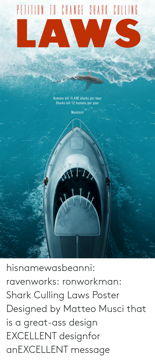 Excellent: hisnamewasbeanni: ravenworks:  ronworkman:  Shark Culling Laws Poster Designed byMatteo Musci    that is a great-ass design  EXCELLENT designfor anEXCELLENT message